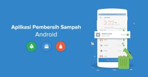 12 Aplikasi Pembersih Sampah Android Terbaik 2018